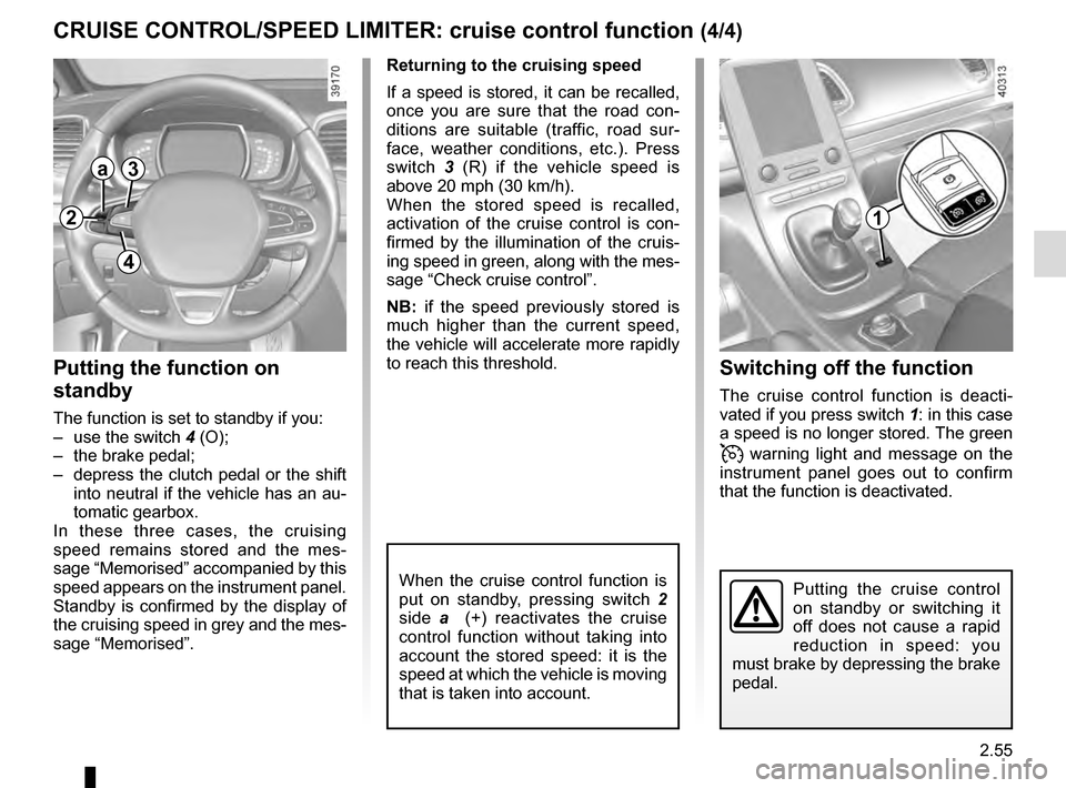 RENAULT ESPACE 2016 5.G Owners Manual 2.55 CRUISE CONTROL/SPEED LIMITER: cruise control function (4/4)Switching off the function The cruise control function is deacti- vated if you press switch  1: in this case  a speed is no longer store