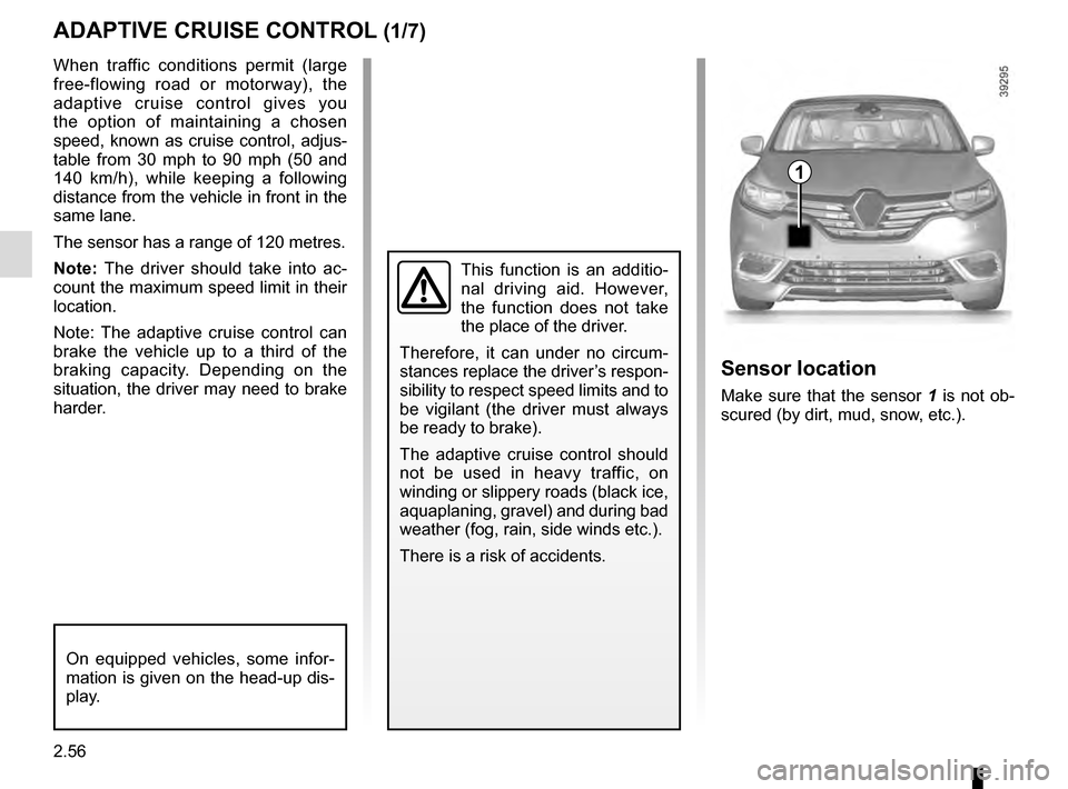 RENAULT ESPACE 2016 5.G Owners Manual 2.56 ADAPTIVE CRUISE CONTROL (1/7) When traffic conditions permit (large  free-flowing road or motorway), the  adaptive cruise control gives you  the option of maintaining a chosen  speed, known as cr