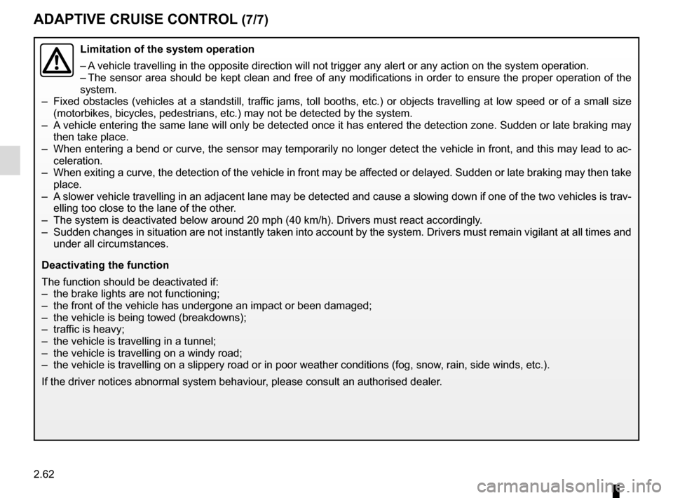 RENAULT ESPACE 2016 5.G Owners Manual 2.62 ADAPTIVE CRUISE CONTROL (7/7) Limitation of the system operation – A vehicle travelling in the opposite direction will not trigger any alert