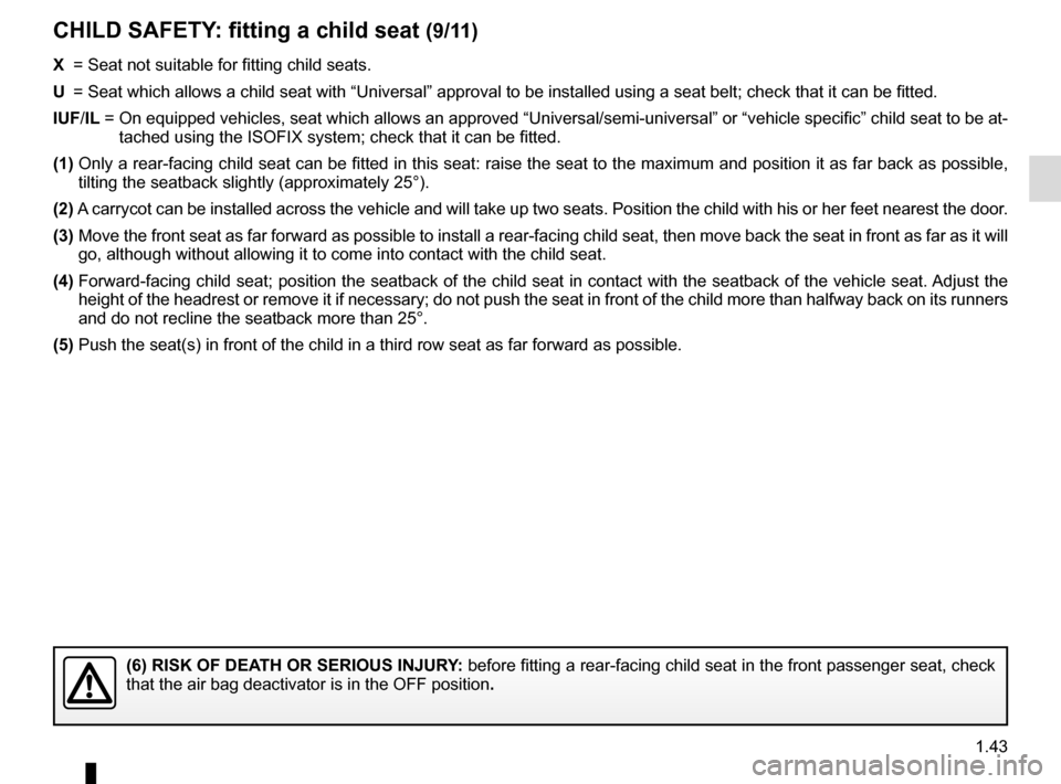 "RENAULT GRAND SCENIC 2016 J95 / 3.G Service Manual 1.43 X =  Seat not suitable for fitting child seats. U =   Seat which allows a child seat with ""Universal"" approval to be ins\