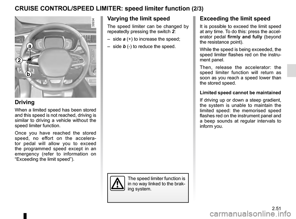 RENAULT KADJAR 2016 1.G Owners Manual 2.51 CRUISE CONTROL/SPEED LIMITER: speed limiter function (2/3)Exceeding the limit speed It is possible to exceed the limit speed  at any time. To do this: press the accel- erator pedal  firmly and fu