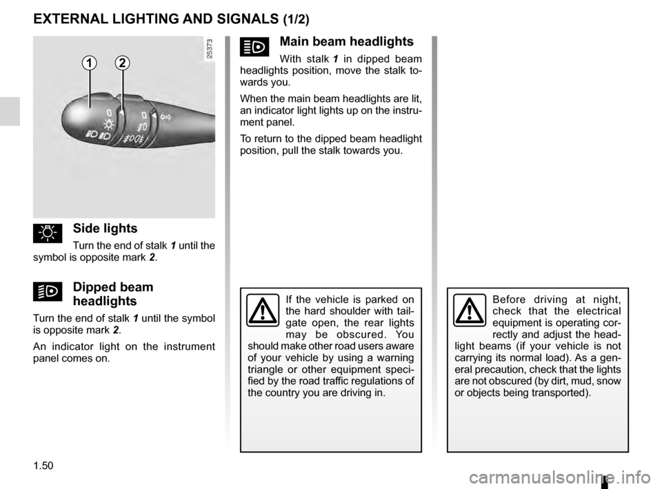 RENAULT KANGOO 2016 X61 / 2.G Workshop Manual lights-on warning buzzer........................................ (current page) signals and lights .................................. (up to the end of the DU) 1.50 ENG_UD14260_2 Éclairage et signali