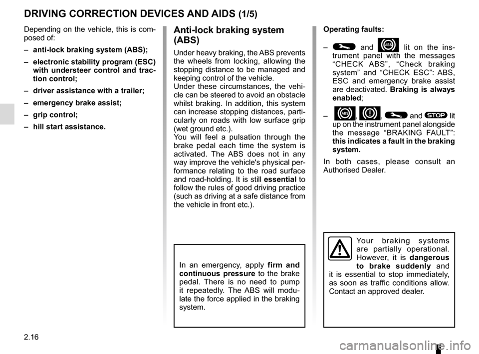 "RENAULT MASTER 2016 X62 / 2.G Owners Manual 2.16 DRIVING CORRECTION DEVICES AND AIDS (1/5) Operating faults: –  © and x lit on the ins- trument panel with the messages  ""CHECK ABS"", ""Check braking  system"" and ""CHECK ESC"": ABS,"