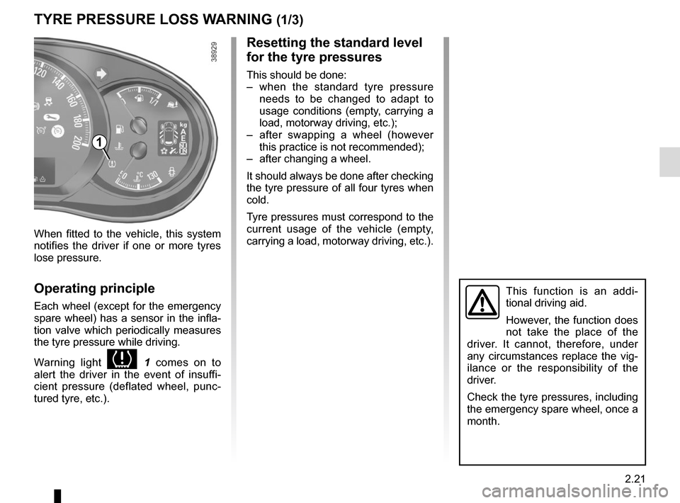 RENAULT MASTER 2016 X62 / 2.G Owners Manual 2.21 TYRE PRESSURE LOSS WARNING (1/3) 1 When fitted to the vehicle, this system  notifies the driver if one or more tyres  lose pressure. Operating principle Each wheel (except for the emergency  spar