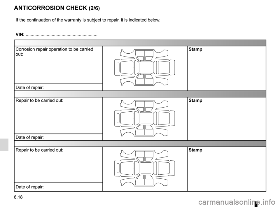 RENAULT MEGANE HATCHBACK 2016 X95 / 3.G Owners Manual 6.18 ENG_UD10976_1 Contrôle anticorrosion (1/6) (X84 - X85 - X95 - Renault) ENG_NU_837-8_BDK95_Renault_6 Jaune NoirNoir texte anticoRRosion check (2/6) If the continuation of the warranty is subject