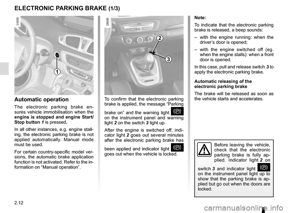 RENAULT SCENIC 2016 J95 / 3.G Owners Manual 2.12 ELECTRONIC PARKING BRAKE (1/3) Note: To indicate that the electronic parking  brake is released, a beep sounds: –  with the engine running: when the driver's door is opened; –  with the eng