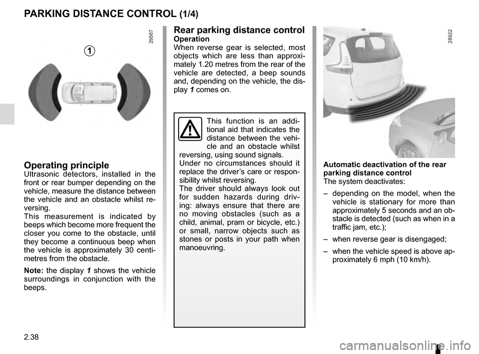 RENAULT SCENIC 2016 J95 / 3.G Owners Manual 2.38 PARKING DISTANCE CONTROL (1/4) Operating principleUltrasonic detectors, installed in the  front or rear bumper depending on the  vehicle, measure the distance between  the vehicle and an obstacle