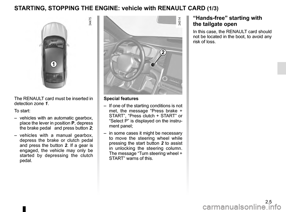 RENAULT TALISMAN 2016 1.G Owners Manual 2.5 STARTING, STOPPING THE ENGINE: vehicle with RENAULT CARD (1/3) The RENAULT card must be inserted in  detection zone 1. To start: –  vehicles with an automatic gearbox,  place the lever in positi