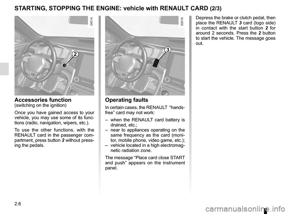 RENAULT TALISMAN 2016 1.G Owners Manual 2.6 STARTING, STOPPING THE ENGINE: vehicle with RENAULT CARD (2/3) Depress the brake or clutch pedal, then  place the RENAULT 3 card (logo side)  in contact with the start button  2 for  around 2 seco