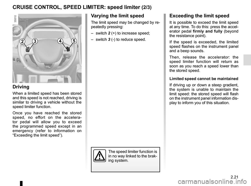RENAULT ZOE 2016 1.G Owners Manual 2.21 Varying the limit speed The limit speed may be changed by re- peatedly pressing: – switch 2 (+) to increase speed; – switch  3 (-) to reduce speed. The speed limiter function is  in no way li