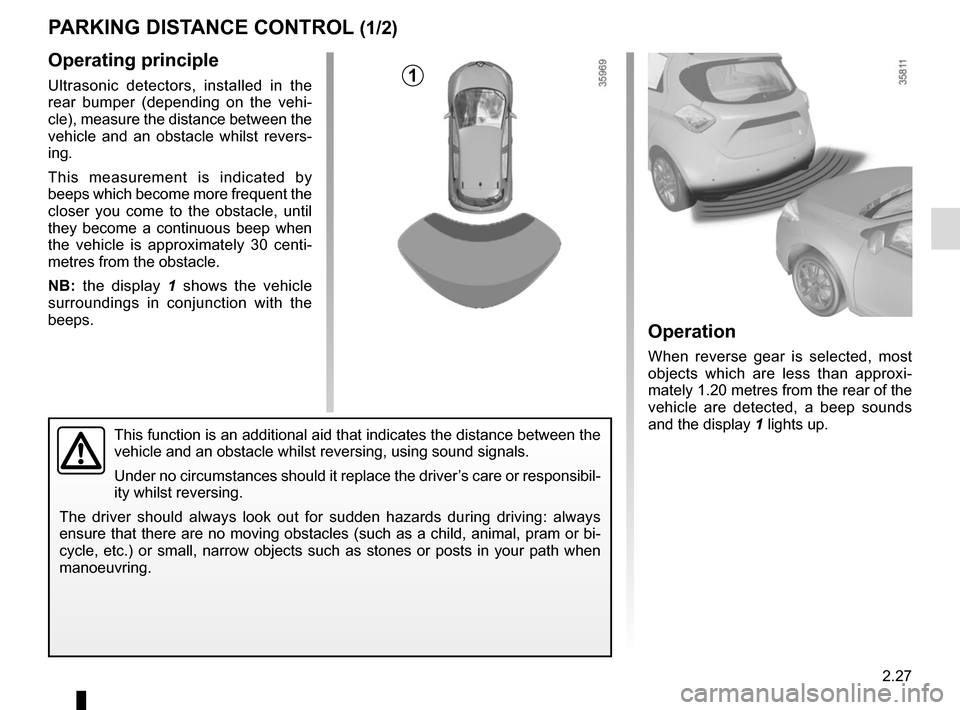 RENAULT ZOE 2016 1.G Owners Manual 2.27 PARKING DISTANCE CONTROL (1/2) Operating principle Ultrasonic detectors, installed in the  rear bumper (depending on the vehi- cle), measure the distance between the  vehicle and an obstacle whil