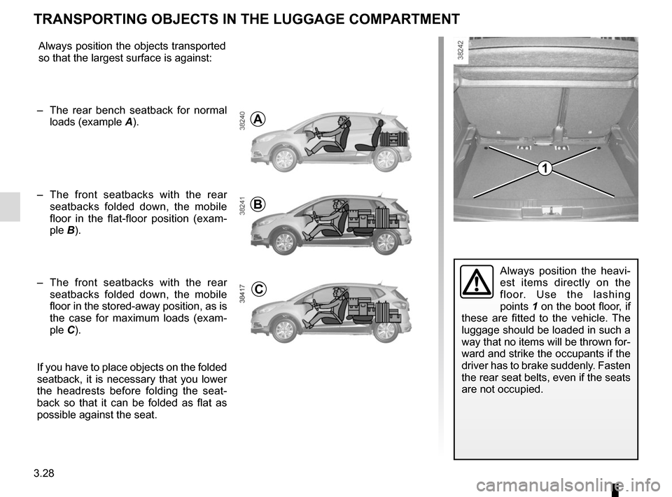 RENAULT CAPTUR 2017 1.G Owners Manual 3.28 Always position the heavi- est items directly on the  floor. Use the lashing  points 1 on the boot floor, if  these are fitted to the vehicle. The  luggage should be loaded in such a  way that no