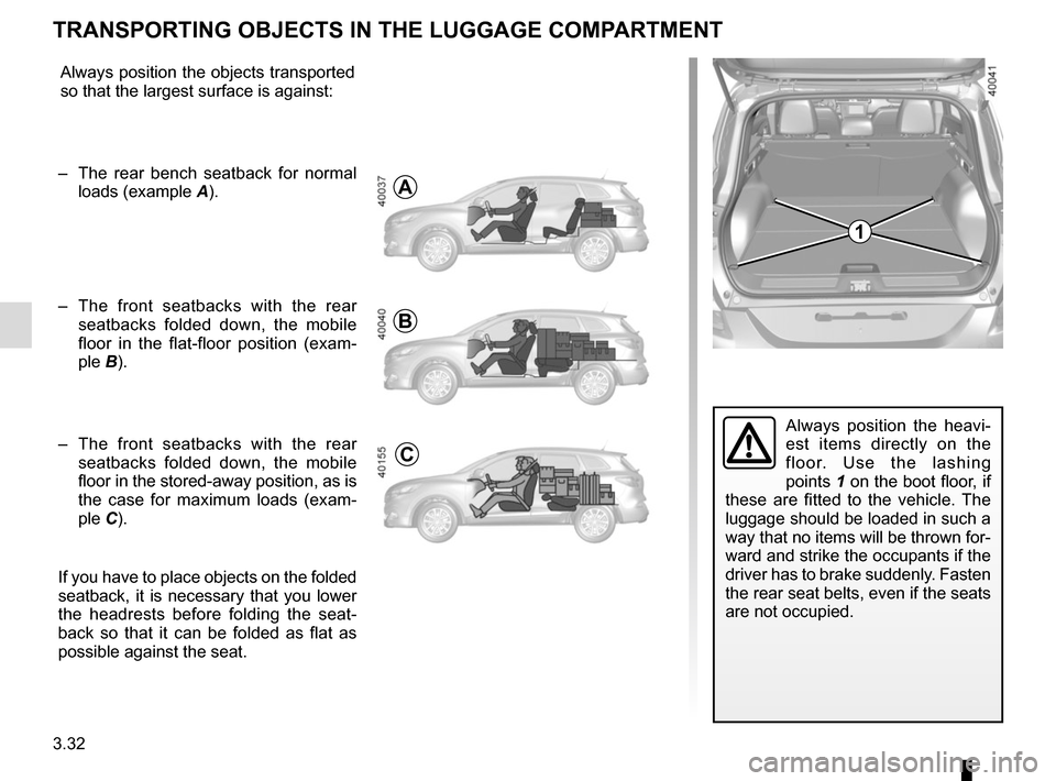 RENAULT KADJAR 2017 1.G Owners Manual 3.32 Always position the heavi- est items directly on the  floor. Use the lashing  points 1 on the boot floor, if  these are fitted to the vehicle. The  luggage should be loaded in such a  way that no