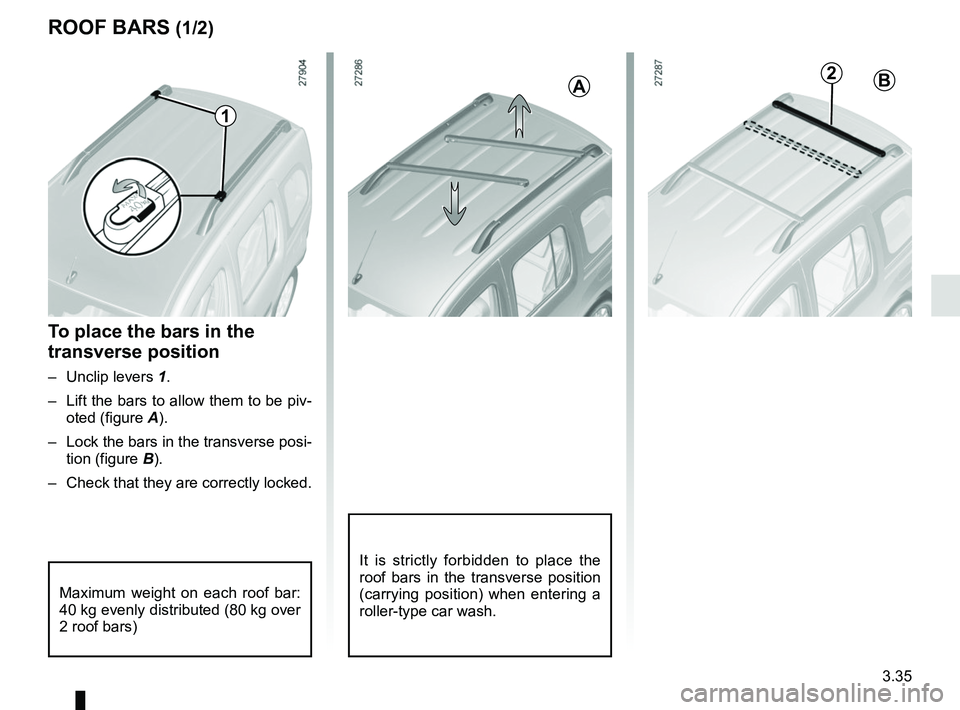 RENAULT KANGOO 2017 X61 / 2.G Owners Manual 3.35 ROOF BARS (1/2) To place the bars in the  transverse position – Unclip levers 1. –  Lift the bars to allow them to be piv- oted (figure A). –  Lock the bars in the transverse posi- tion (fi