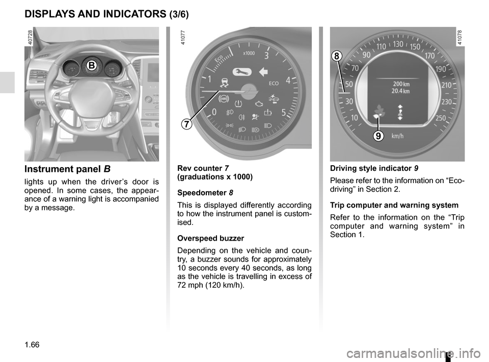 RENAULT MEGANE 2017 4.G Manual PDF 1.66 DISPLAYS AND INDICATORS (3/6) Instrument panel  B lights up when the driver's door is  opened. In some cases, the appear- ance of a warning light is accompanied  by a message. Rev counter 7 (gr