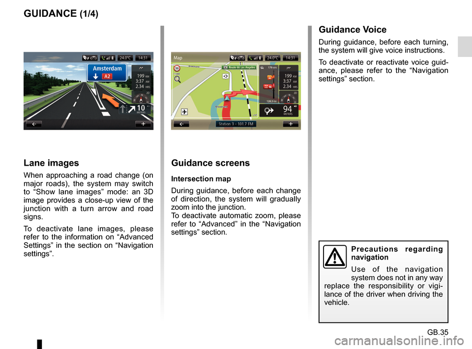 RENAULT CAPTUR 2017 1.G R Link Owners Guide GB.35 GUIDANCE (1/4)Guidance screens Intersection map During guidance, before each change  of direction, the system will gradually  zoom into the junction. To deactivate automatic zoom, please  refer