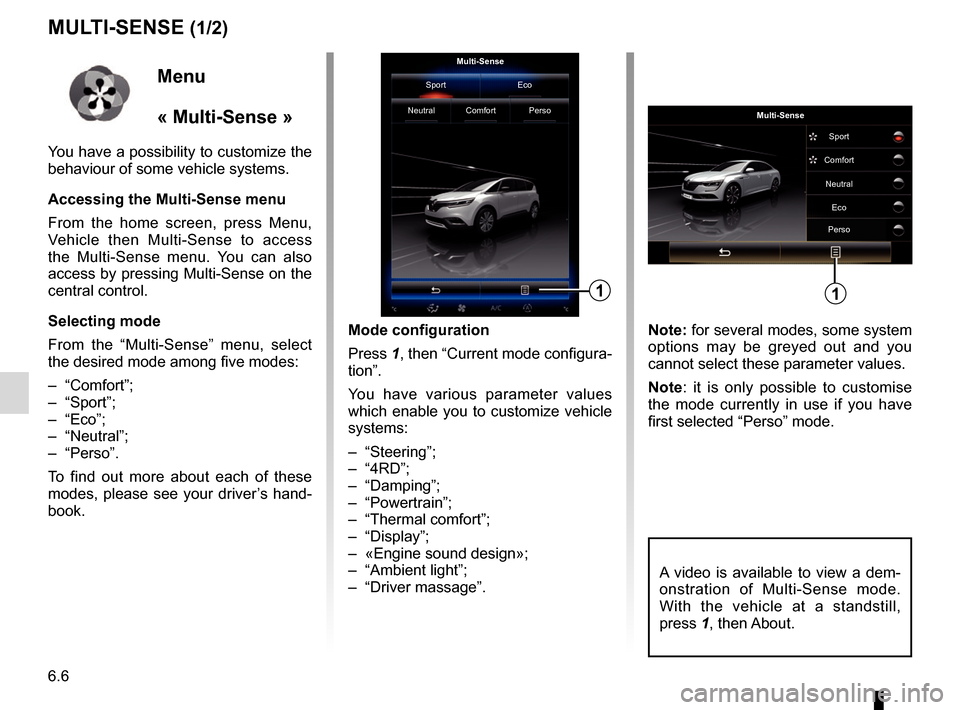 "RENAULT ESPACE 2017 5.G R Link 2 Owners Manual 6.6 MULTI-SENSE (1/2) Mode configuration Press 1, then ""Current mode configura- tion"". You have various parameter values  which enable you to customize vehicle  systems: – ""Steering""; – �"