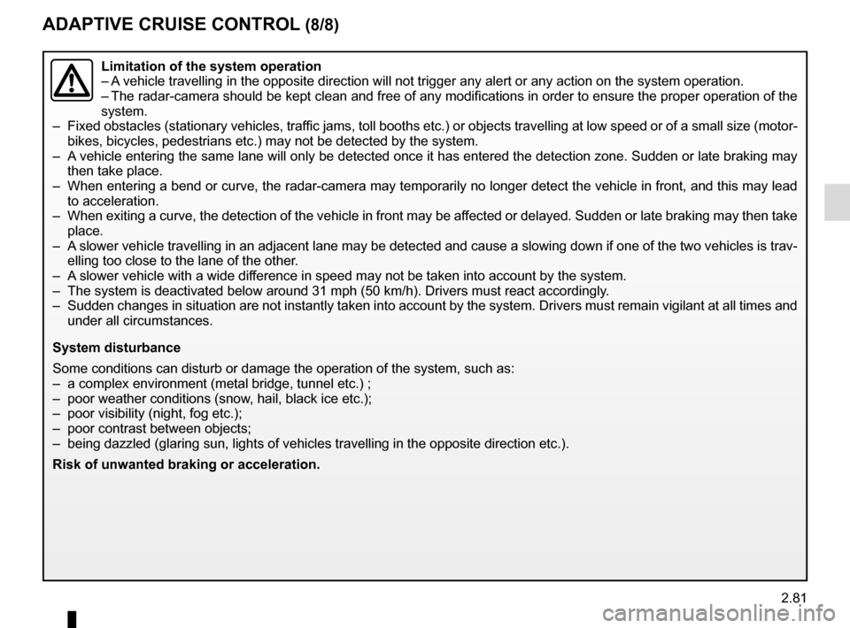 RENAULT SCENIC 2017 J95 / 3.G Owners Manual 2.81 ADAPTIVE CRUISE CONTROL (8/8) Limitation of the system operation – A vehicle travelling in the opposite direction will not trigger any alert