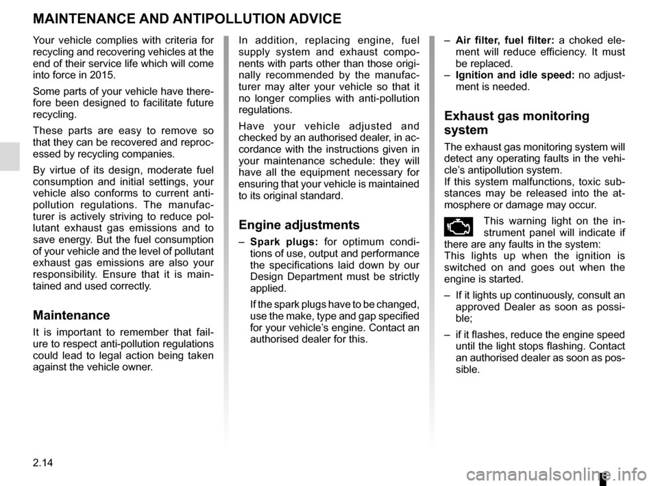 RENAULT TWINGO 2017 3.G Manual Online 2.14 MAINTENANCE AND ANTIPOLLUTION ADVICE  Your vehicle complies with criteria for  recycling and recovering vehicles at the  end of their service life which will come  into force in 2015. Some parts