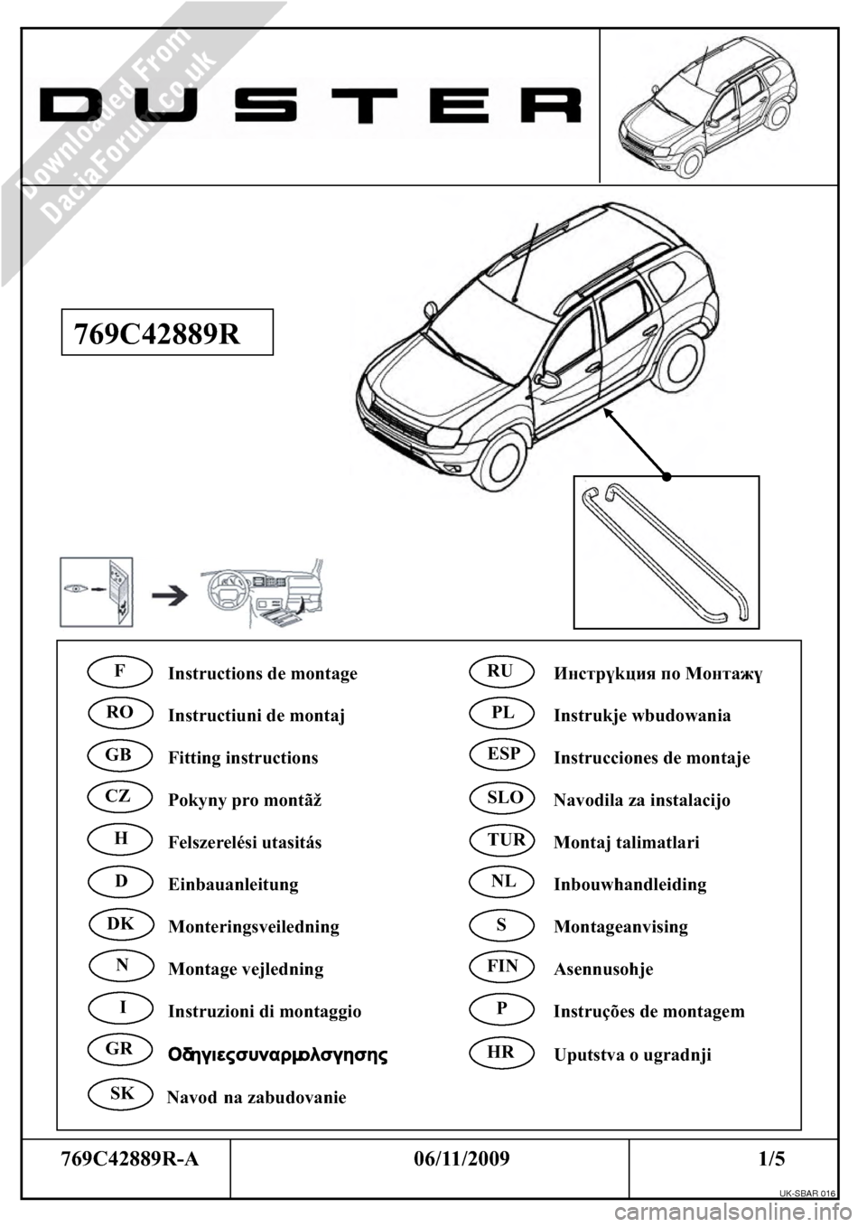 DACIA DUSTER 2010 1.G Side Styling Bars Fitting Guide Workshop Manual 769C42889R-A       06/11/2009                  1/5  769C42889R Instructions de montage Èíñòp?köèÿ ïî Moíòaæ? Instructiuni de montaj Instrukje wbudowania                         Fitting ins