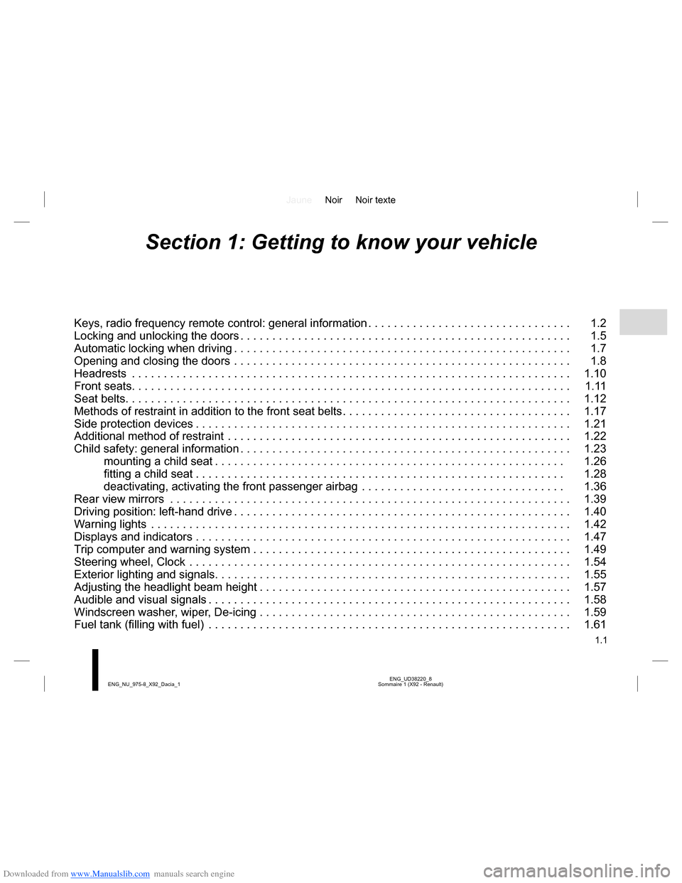 DACIA LODGY 2013 1.G Owners Manual Downloaded from www.Manualslib.com manuals search engine JauneNoir Noir texte 1.1 ENG_UD38220_8 Sommaire 1 (X92 - Renault) ENG_NU_975-8_X92_Dacia_1 Section 1: Getting to know your vehicle Keys, radio