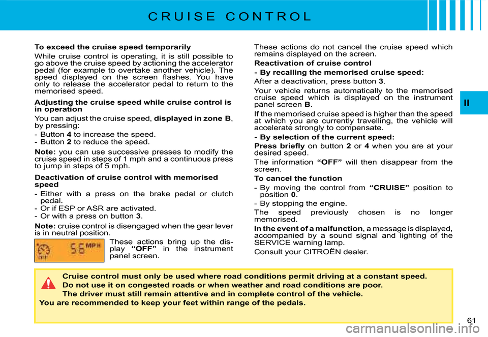 Citroen C8 2008 1.G Owners Manual 1  II These  actions  do  not  cancel  the  cruise  speed  which   remains displayed on the screen.  Reactivation of cruise control   -  By recallin