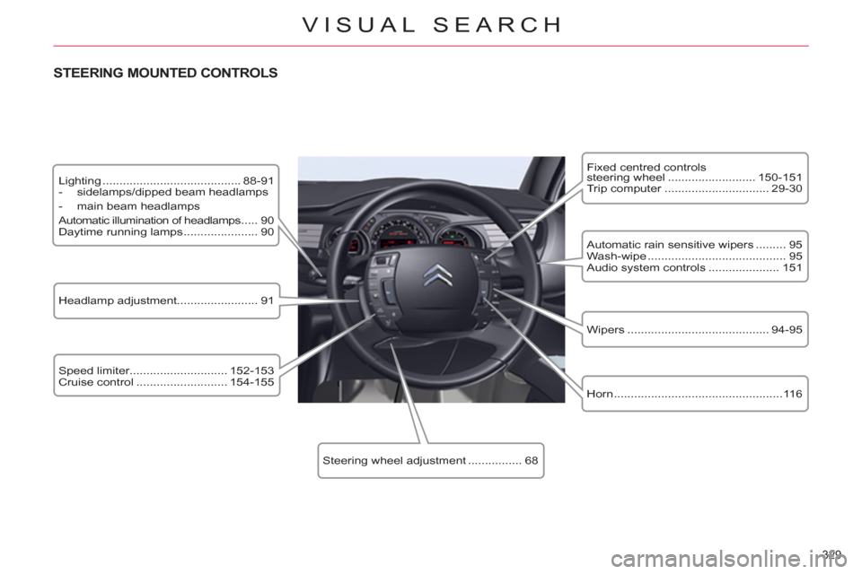 Citroen C5 RHD 2011.5 (RD/TD) / 2.G Owners Manual 329  VISUAL SEARCH    Lighting ......................................... 88-91        -   sidelamps/dipped beam headlamps      -   main beam headlamps     Automatic illumination of headlamps ..... 90