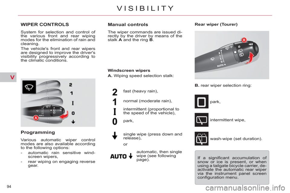 Citroen C5 RHD 2011.5 (RD/TD) / 2.G Owners Manual V 94  VISIBILITY                 WIPER CONTROLS    System for selection and control of  the various front and rear wiping  modes for the elimination of rain and  cleaning.    The vehicles front and r