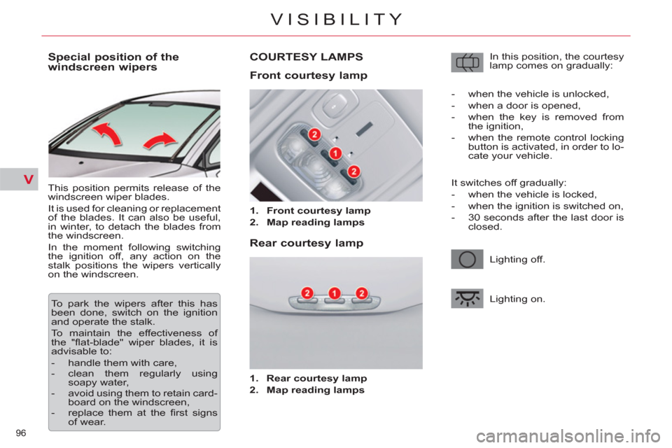 Citroen C5 RHD 2011.5 (RD/TD) / 2.G Owners Manual V 96  VISIBILITY                     Special position of the  windscreen wipers    This position permits release of the  windscreen wiper blades.    It is used for cleaning or replacement  of the blad