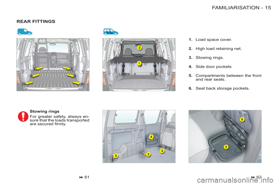 Citroen BERLINGO FIRST 2011 1.G User Guide 15 FAMILIARISATION -   REAR FITTINGS        Stowing rings    For greater safety, always en- sure that the loads transported  are secured fi rmly.           61            1.    Load space cover.
