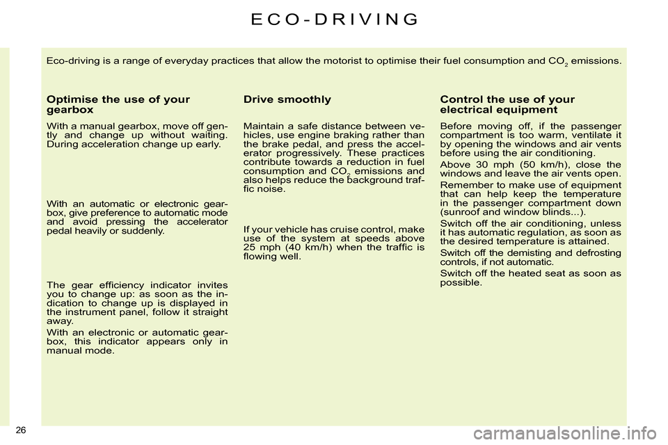 Citroen C4 RHD 2013.5 2.G Owners Manual 26    Eco-driving is a range of everyday practices that allow the motorist to optimise their fuel consumption and CO2 emissions.      Optimise the use of your  gearbox      With a manual gearbox, move