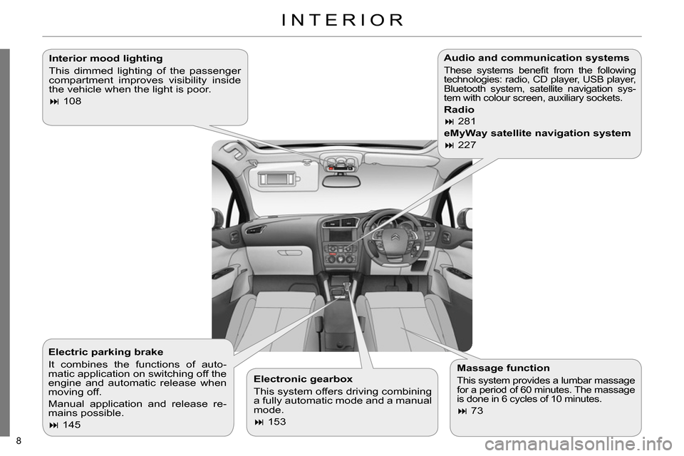 Citroen C4 RHD 2013.5 2.G Owners Manual 8      Interior mood lighting    This dimmed lighting of the passenger  compartment improves visibility inside  the vehicle when the light is poor.           108         Electronic gearbox    This