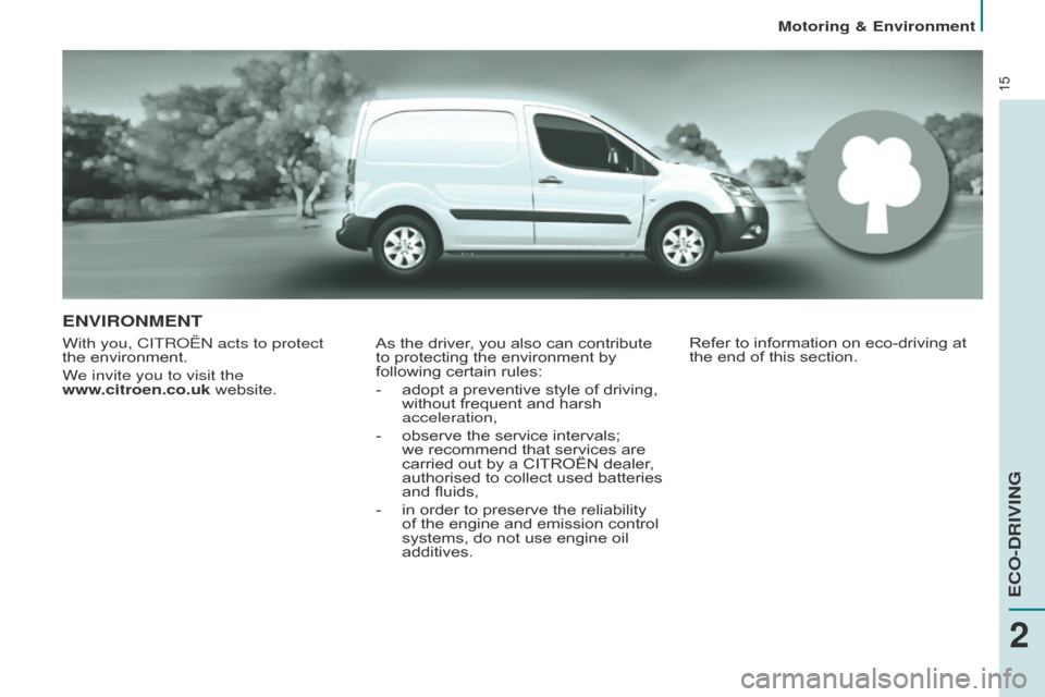 Citroen BERLINGO 2014.5 2.G Owners Manual 15 ENVIRONMENT With you, CITRoËn acts to protect  the   environment. We invite you to visit the   www.citroen.co.uk website. As the driver, you also can contribute  to protecting the environment by