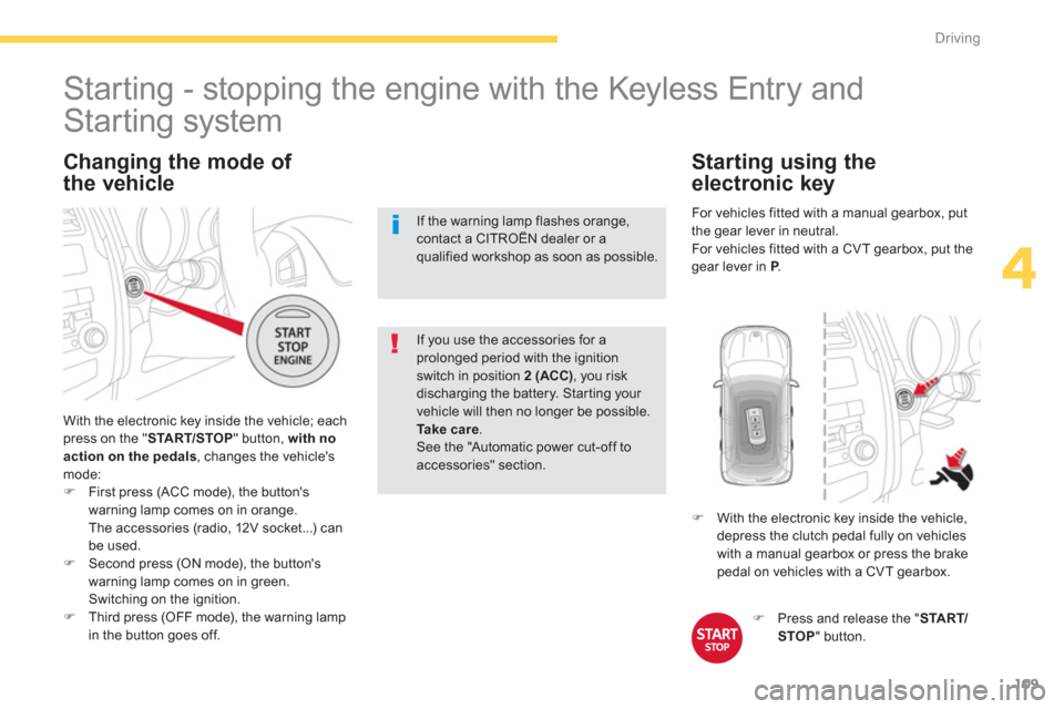 "Citroen C4 AIRCROSS RHD 2014 1.G Owners Manual 109 4 Driving     Changing the mode of  the vehicle    With the electronic key inside the vehicle; each  press on the "" START/STOP  "" button, with no  action on the pedals, changes the vehicles  mode"