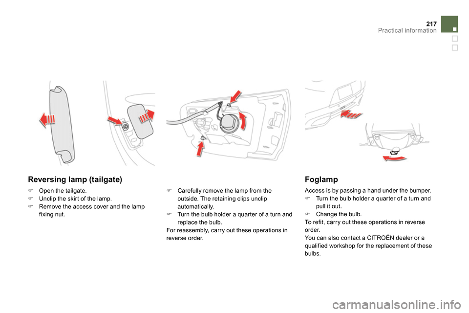 Citroen DS5 RHD 2014 1.G Owners Manual 217Practical information     Reversing lamp (tailgate)          Carefully remove the lamp from the  outside. The retaining clips unclip  automatically.          Turn the bulb holder a quarter of