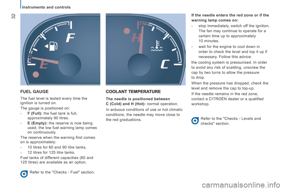 Citroen JUMPER 2014 2.G Owners Manual    Instruments  and  controls    32 JUMPER-PAPIER_EN_CHAP02_PRET A  PARTIR_ED01-2014  FUEL  GAUGE    The fuel level is tested every time the  ignition is turned on.   The gauge is positioned on:     -